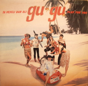 1985. Gu Gu - Ta Veseli Dan Ali Gu Gu Play For You